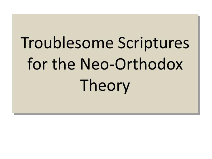 Troublesome Scriptures for the Neo-Orthodox Theory