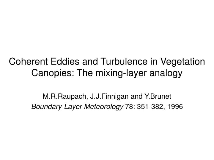 Coherent eddies and turbulence in vegetation canopies the mixing layer analogy