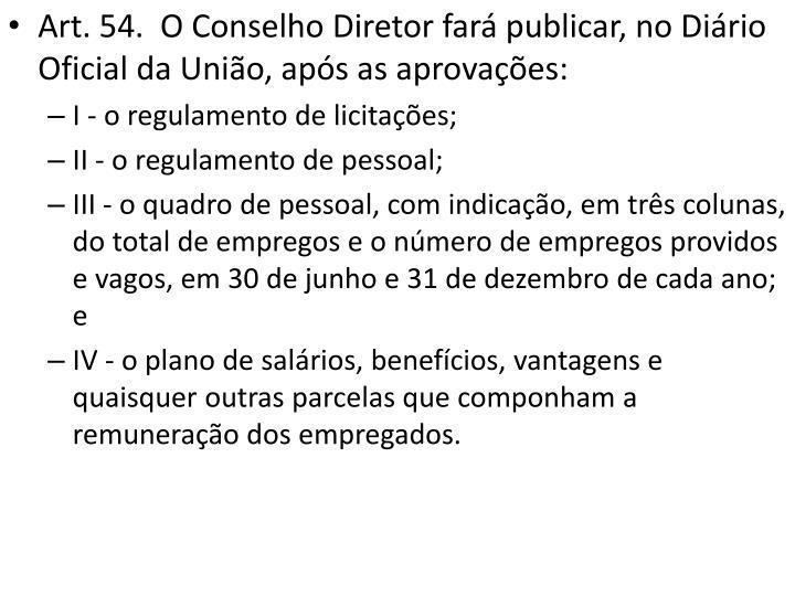 Art. 54.  O Conselho Diretor fará publicar, no Diário Oficial da União, após as aprovações: