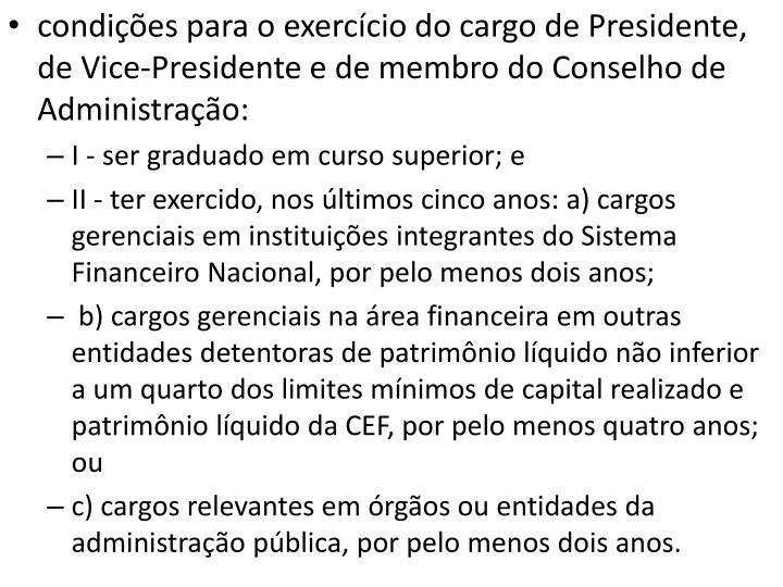 condições para o exercício do cargo de Presidente,  de Vice-Presidente e de membro do Conselho de Administração: