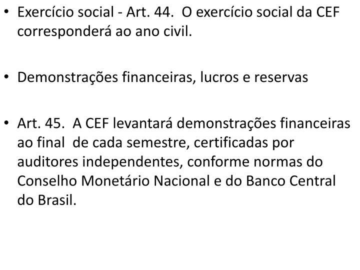 Exercício social - Art. 44.  O exercício social da CEF corresponderá ao ano civil.