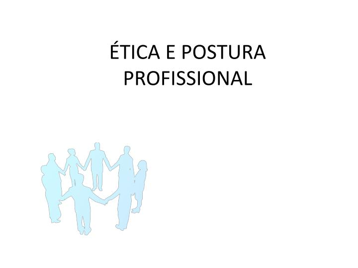 ÉTICA E POSTURA PROFISSIONAL