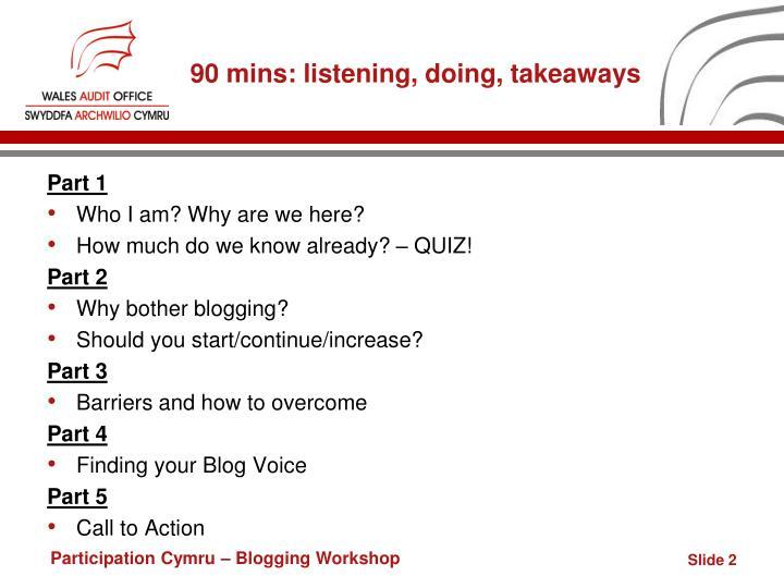 90 mins: listening, doing, takeaways