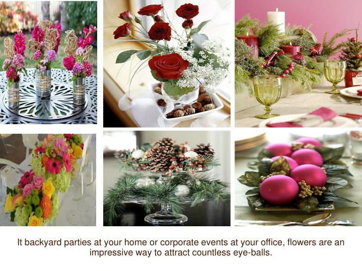 It backyard parties at your home or corporate events at your office, flowers are an impressive way t...