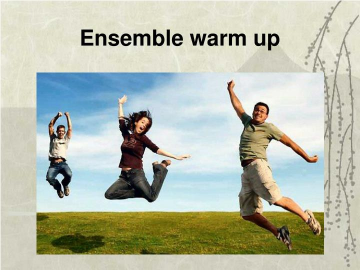 Ensemble warm up