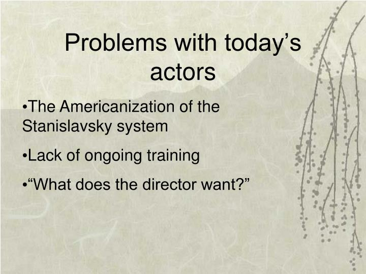 Problems with today's actors