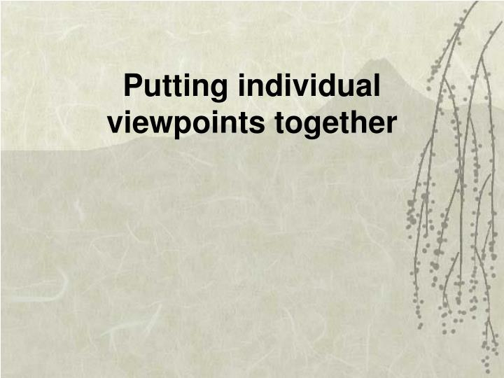 Putting individual viewpoints together