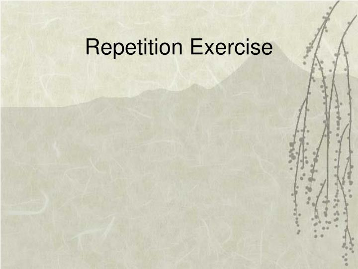 Repetition Exercise