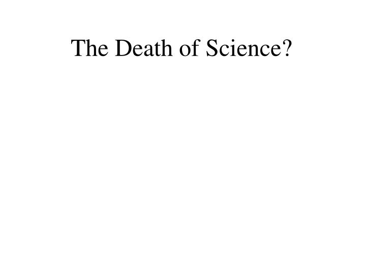 The Death of Science?