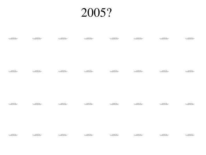 2005?