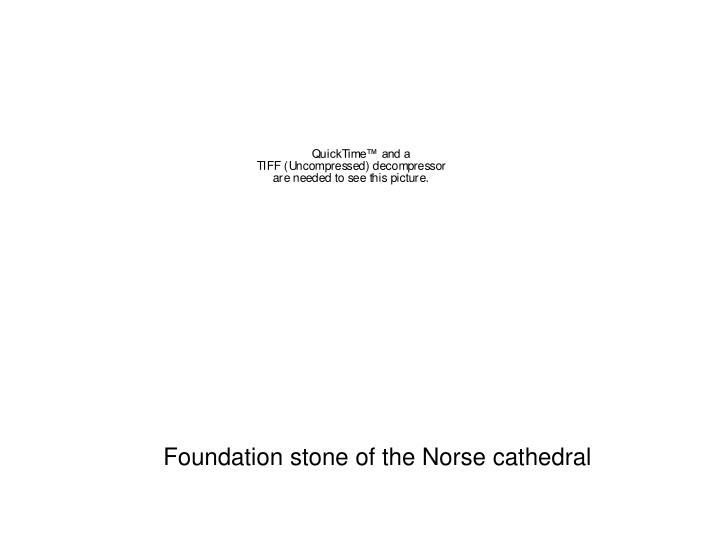 Foundation stone of the Norse cathedral
