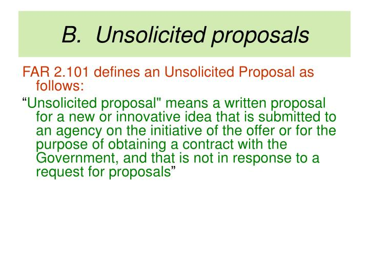 B.  Unsolicited proposals