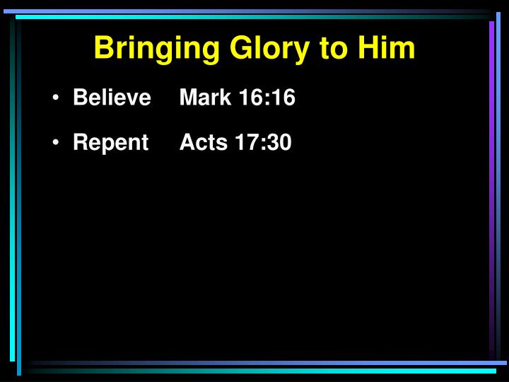 Bringing Glory to Him