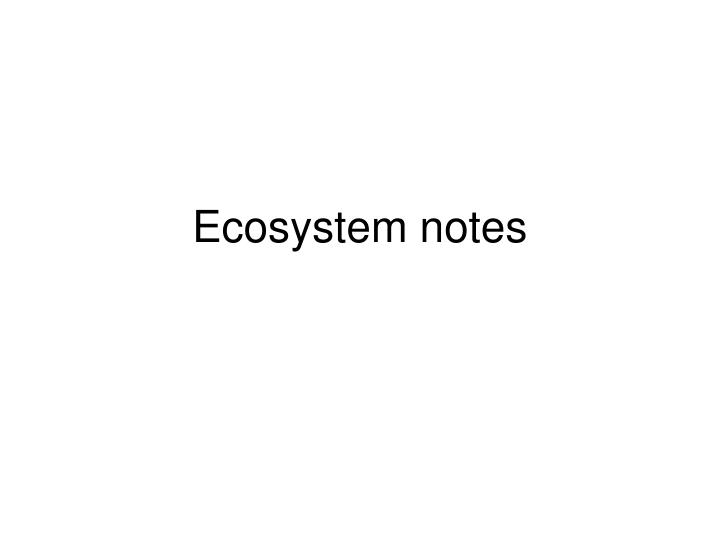 Ecosystem notes