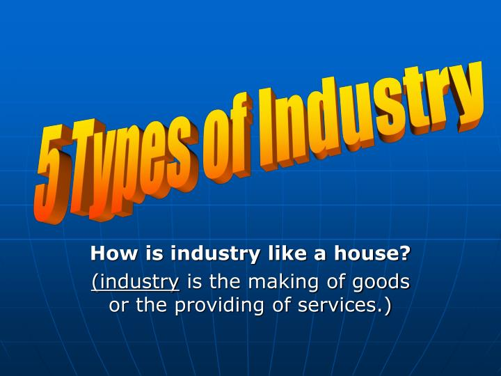 How is industry like a house industry is the making of goods or the providing of services