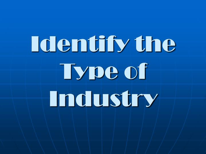 Identify the Type of Industry