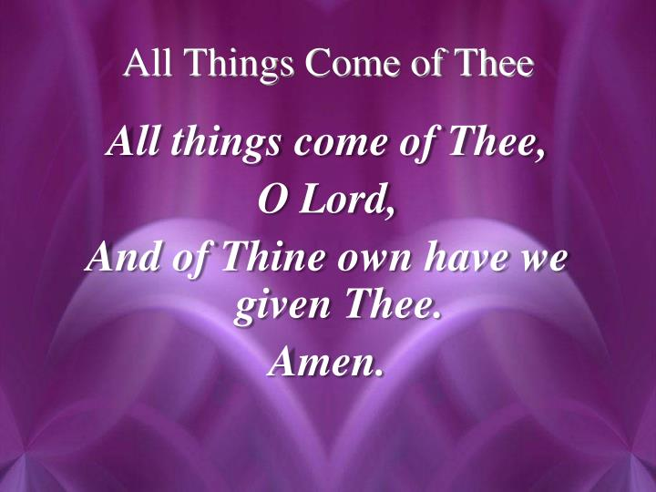 All Things Come of Thee