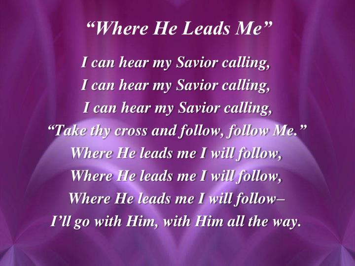 I can hear my Savior calling,