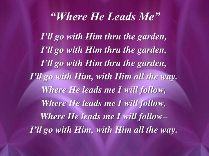 I'll go with Him thru the garden,