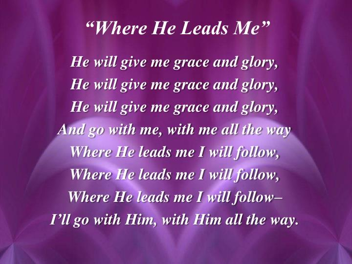 He will give me grace and glory,