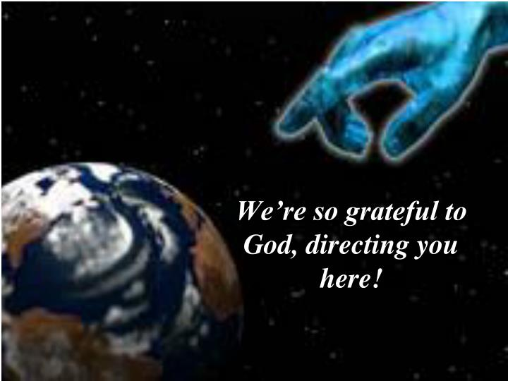 We're so grateful to God, directing you here!