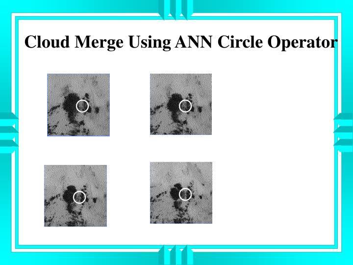 Cloud Merge Using ANN Circle Operator