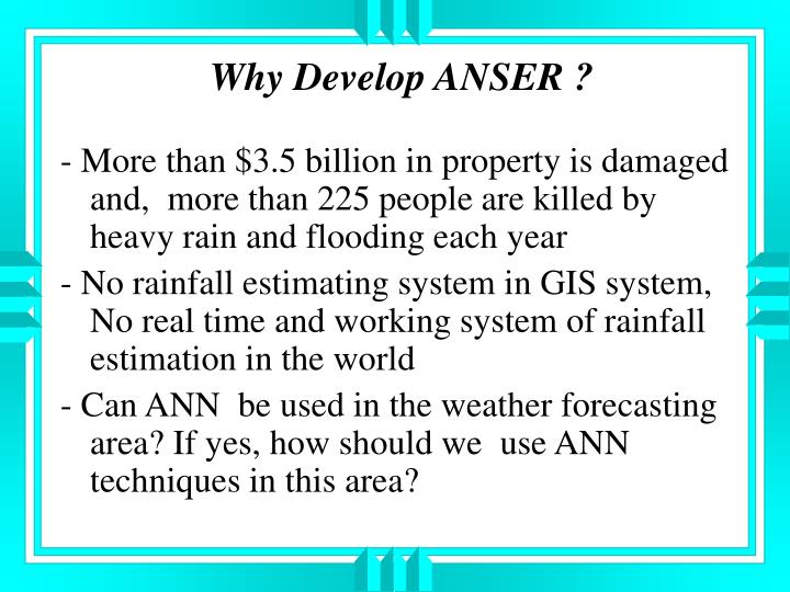 Why Develop ANSER ?