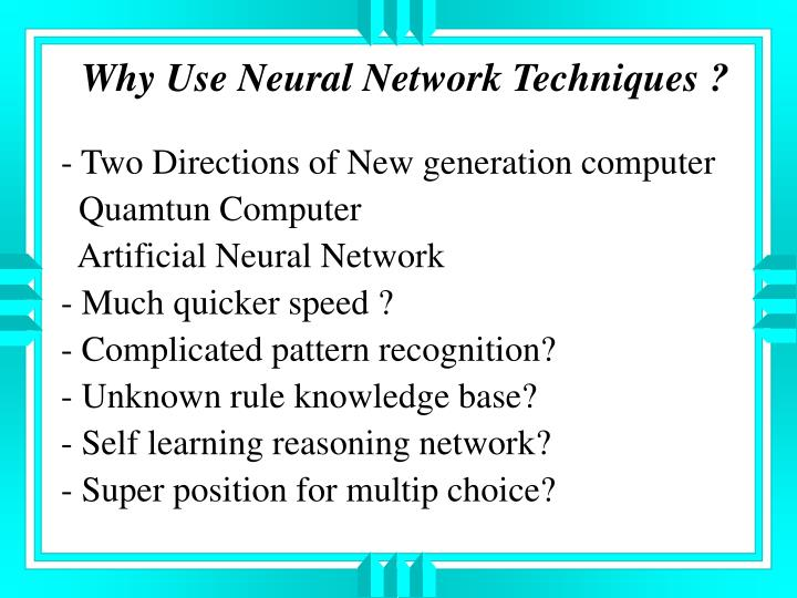 Why Use Neural Network Techniques ?