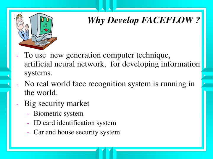 Why Develop FACEFLOW ?