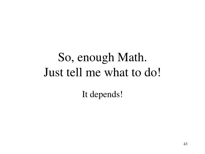 So, enough Math.