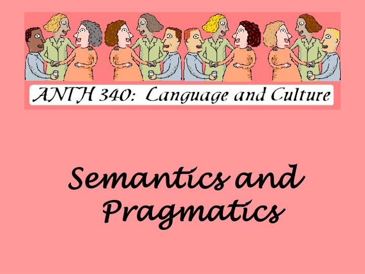 Semantics and Pragmatics