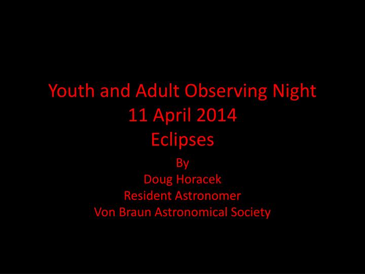 Youth and adult observing night 11 april 2014 eclipses