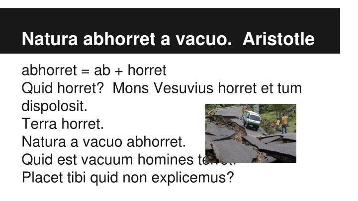 Natura abhorret a vacuo.  Aristotle