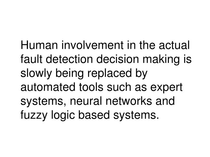 Human involvement in the actual fault detection decision making is slowly being replaced by automate...