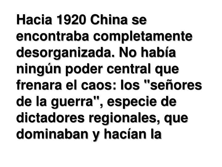 Hacia 1920 China se encontraba completamente desorganizada. No