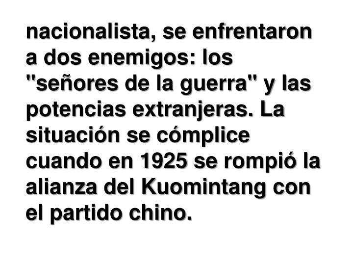 "nacionalista, se enfrentaron a dos enemigos: los """