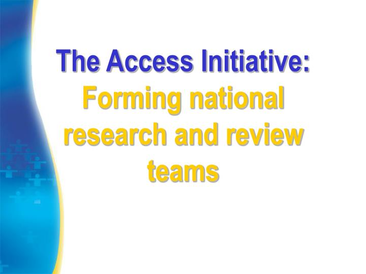The access initiative forming national research and review teams