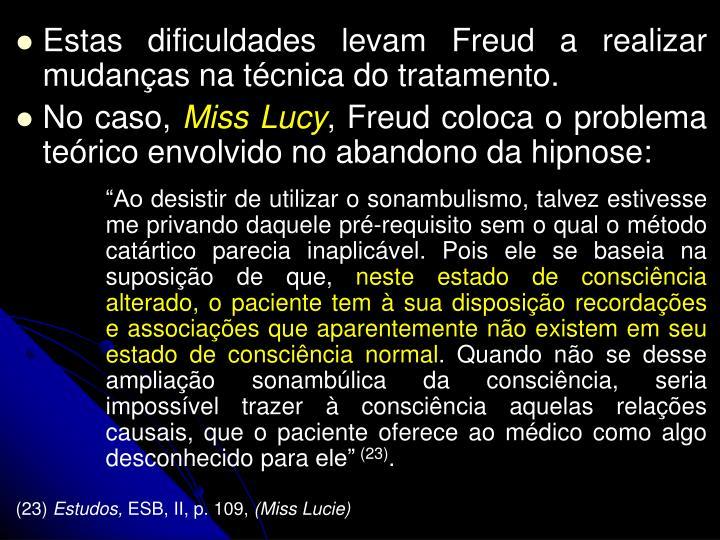 Estas dificuldades levam Freud a realizar mudanas na tcnica do tratamento.