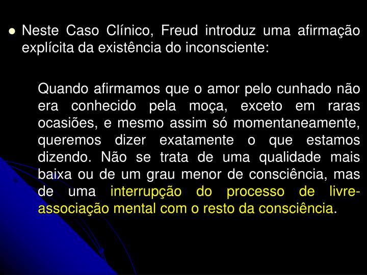 Neste Caso Clnico, Freud introduz uma afirmao explcita da existncia do inconsciente: