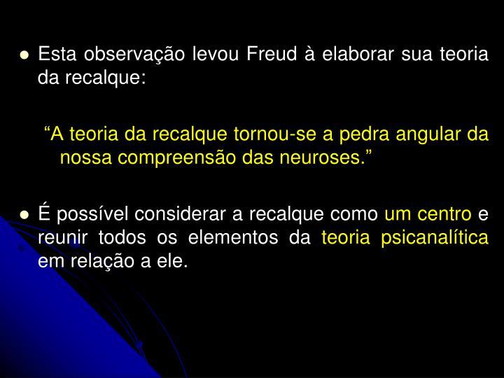 Esta observao levou Freud  elaborar sua teoria da recalque: