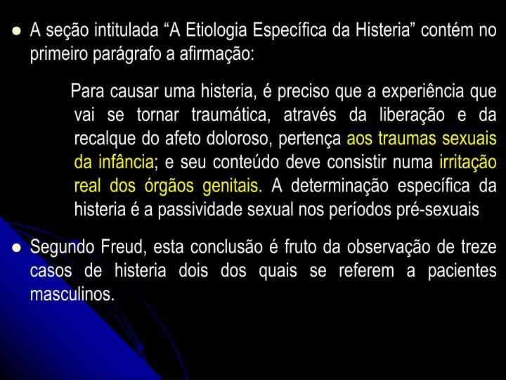 A seo intitulada A Etiologia Especfica da Histeria contm no primeiro pargrafo a afirmao: