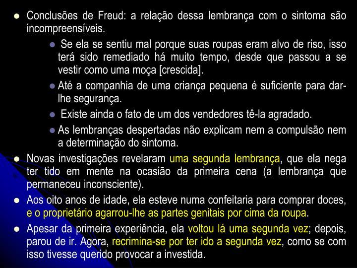 Concluses de Freud: a relao dessa lembrana com o sintoma so incompreensveis.