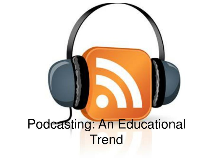 Podcasting: An Educational Trend