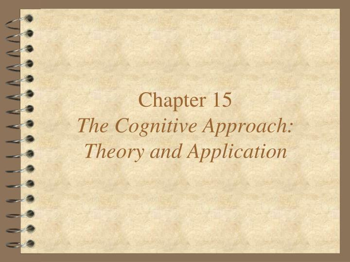 Chapter 15 the cognitive approach theory and application