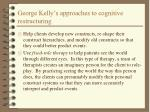 george kelly s approaches to cognitive restructuring