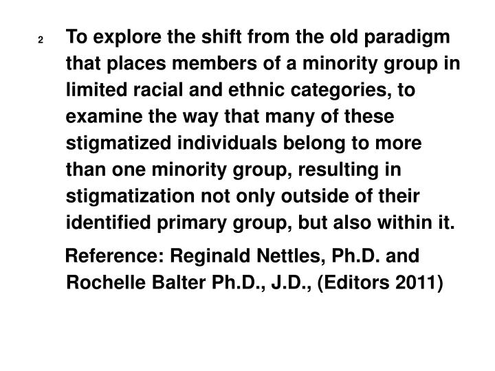 To explore the shift from the old paradigm that places members of a minority group in limited racial...