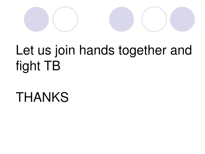 Let us join hands together and fight TB
