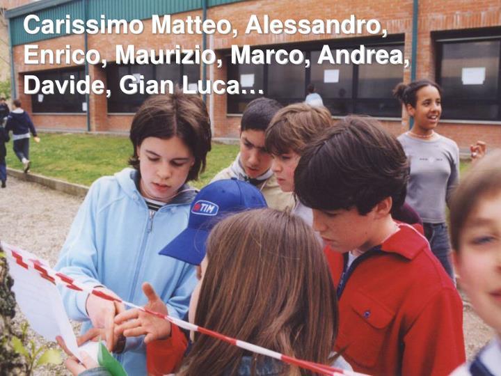 Carissimo Matteo, Alessandro,