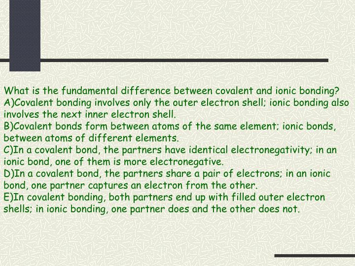 What is the fundamental difference between covalent and ionic bonding?