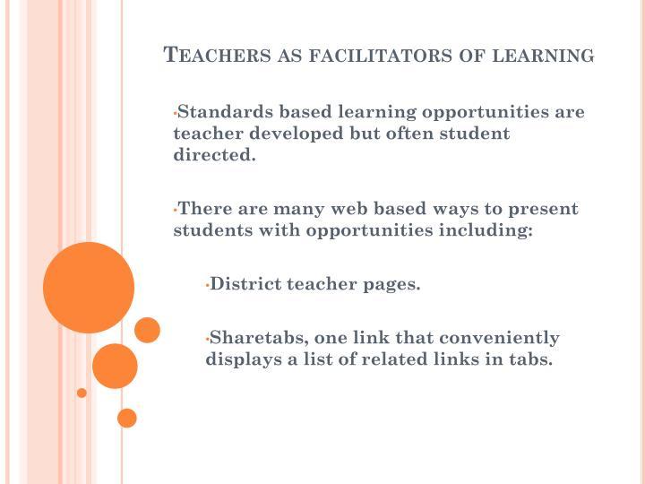 Standards based learning opportunities are teacher developed but often student directed.